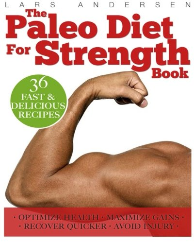 paleo-diet-for-strength-delicious-paleo-diet-plan-recipes-and-cookbook-designed-to-support-the-specific-needs-of-strength-athletes-and-bodybuilders-food-for-fitness-series