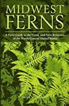 Midwest Ferns: A Field Guide to the Ferns…