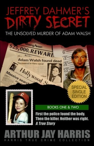 jeffrey-dahmers-dirty-secret-the-unsolved-murder-of-adam-walsh-special-single-edition-first-the-police-found-the-body-then-the-killer-neither-was-right-harris-true-crime-collection