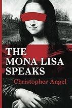 The Mona Lisa Speaks by Christopher Angel