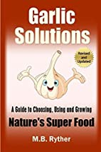 Garlic Solutions: A Guide to Choosing, Using…