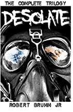 Desolate - The Complete Trilogy by Robert…