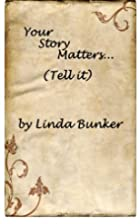 Your Story Matters... Tell It by Linda…