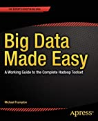 Big Data Made Easy: A Working Guide to the…