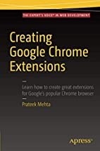 Creating Google Chrome Extensions by Prateek…
