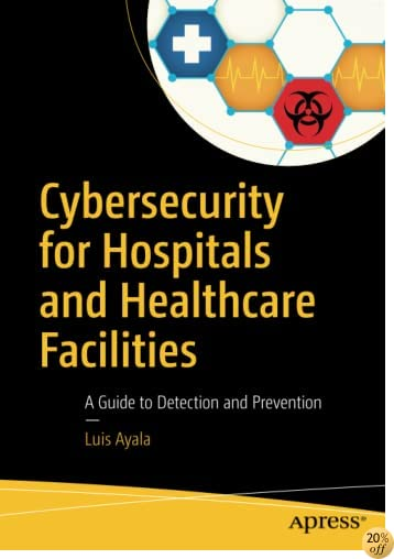 Cybersecurity for Hospitals and Healthcare Facilities: A Guide to Detection and Prevention