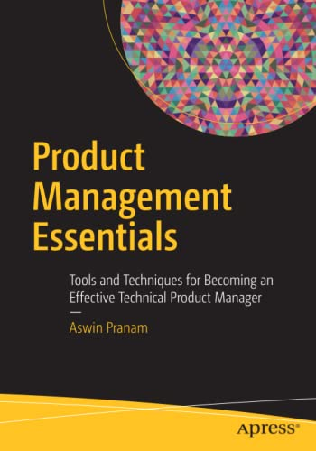 product-management-essentials-tools-and-techniques-for-becoming-an-effective-technical-product-manager