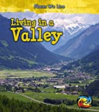 Living in a Valley (Places We Live) by Ellen…