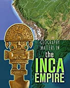 Geography Matters in the Inca Empire…