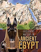 Geography Matters in Ancient Egypt…