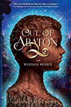 Out of Abaton, Book 1 The Wooden Prince by…
