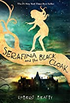 Serafina and the Black Cloak by Robert…