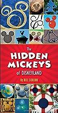 The Hidden Mickeys of Disneyland by Bill…
