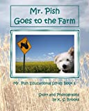 Brooks, K. S.: Mr. Pish Goes to the Farm (Mr. Pish Educational Series) (Volume 6)
