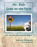 Brooks, K. S.: Mr. Pish Goes to the Farm (Mr. Pish Educational Series) (Volume 6)