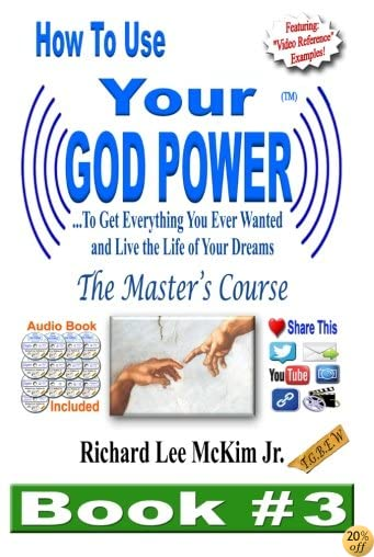 How To Use Your God Power ® To Get Everything You Ever Wanted and Live The Life of Your Dreams: The Master's Course - Book 3 (How To Use Your God Power - The Master's Course) (Volume 3)