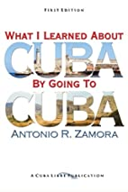 Everything I Learned about Cuba by Going to…