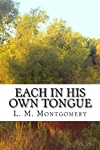 Each in His Own Tongue by L. M. Montgomery
