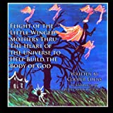 Edens, Cooper: Flight of the Little Winged Mothers Thru The Heart of the Universe to Help Build the Body of God