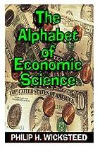 The Alphabet of Economic Science by Philip…