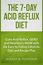 The 7-Day Acid Reflux Diet: Cure Acid…