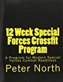 North, Peter: 12 Week Special Forces Crossfit Program: A Crossfit Program for Modern Special Forces Combat Readiness