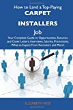 Hess, Elizabeth: How to Land a Top-Paying Carpet installers Job: Your Complete Guide to Opportunities, Resumes and Cover Letters, Interviews, Salaries, Promotions, What to Expect From Recruiters and More