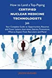 Hughes, Jason: How to Land a Top-Paying Certified nuclear medicine technologists Job: Your Complete Guide to Opportunities, Resumes and Cover Letters, Interviews, ... What to Expect From Recruiters and More