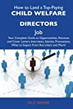 Farmer, Paul: How to Land a Top-Paying Child welfare directors Job: Your Complete Guide to Opportunities, Resumes and Cover Letters, Interviews, Salaries, Promotions, What to Expect From Recruiters and More