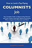 Conner, Amanda: How to Land a Top-Paying Columnists Job: Your Complete Guide to Opportunities, Resumes and Cover Letters, Interviews, Salaries, Promotions, What to Expect From Recruiters and More