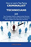 Ruiz, Carlos: How to Land a Top-Paying Criminalist technicians Job: Your Complete Guide to Opportunities, Resumes and Cover Letters, Interviews, Salaries, Promotions, What to Expect From Recruiters and More