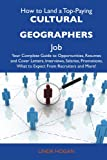 Hogan, Linda: How to Land a Top-Paying Cultural geographers Job: Your Complete Guide to Opportunities, Resumes and Cover Letters, Interviews, Salaries, Promotions, What to Expect From Recruiters and More