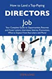 Long, Steve: How to Land a Top-Paying Directors Job: Your Complete Guide to Opportunities, Resumes and Cover Letters, Interviews, Salaries, Promotions, What to Expect From Recruiters and More