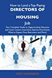 Henderson, Keith: How to Land a Top-Paying Directors of housing Job: Your Complete Guide to Opportunities, Resumes and Cover Letters, Interviews, Salaries, Promotions, What to Expect From Recruiters and More