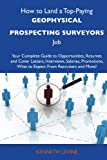 Levine, Kenneth: How to Land a Top-Paying Geophysical prospecting surveyors Job: Your Complete Guide to Opportunities, Resumes and Cover Letters, Interviews, Salaries, ... What to Expect From Recruiters and More