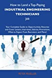 Mueller, Peter: How to Land a Top-Paying Industrial engineering technicians Job: Your Complete Guide to Opportunities, Resumes and Cover Letters, Interviews, ... What to Expect From Recruiters and More