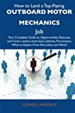 Lawrence, George: How to Land a Top-Paying Outboard motor mechanics Job: Your Complete Guide to Opportunities, Resumes and Cover Letters, Interviews, Salaries, Promotions, What to Expect From Recruiters and More