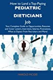 Mcgee, Harold: How to Land a Top-Paying Pediatric dieticians Job: Your Complete Guide to Opportunities, Resumes and Cover Letters, Interviews, Salaries, Promotions, What to Expect From Recruiters and More