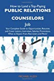 Klein, Michael: How to Land a Top-Paying Public relations counselors Job: Your Complete Guide to Opportunities, Resumes and Cover Letters, Interviews, Salaries, Promotions, What to Expect From Recruiters and More