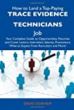 Durham, David: How to Land a Top-Paying Trace Evidence Technicians Job: Your Complete Guide to Opportunities, Resumes and Cover Letters, Interviews, Salaries, Promotions, What to Expect From Recruiters and More!