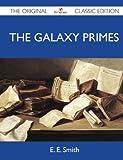 Smith, E.E.: The Galaxy Primes - The Original Classic Edition