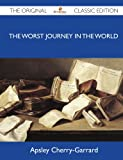 Cherry-Garrard, Apsley: The Worst Journey in the World - The Original Classic Edition