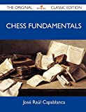 Capablanca, Jose Raul: Chess Fundamentals - The Original Classic Edition