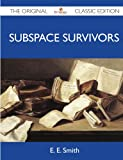 Smith, E.E.: Subspace Survivors - The Original Classic Edition