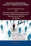 Ball, David: Microsoft Certified Solutions Associate - Windows Server (MCSA) Secrets To Acing The Exam and Successful Finding And Landing Your Next Microsoft ... - Windows Server (MCSA) Certified Job