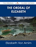 Von Arnim, Elizabeth: The Ordeal of Elizabeth - The Original Classic Edition
