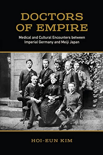 doctors-of-empire-medical-and-cultural-encounters-between-imperial-germany-and-meiji-japan-german-and-european-studies