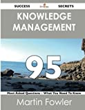 Fowler, Martin: Knowledge Management 95 Success Secrets: - 95 Most Asked Questions On Knowledge Management - What You Need To Know