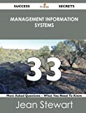Stewart, Jean: Management Information Systems 33 Success Secrets: 33 Most Asked Questions On Management Information Systems - What You Need To Know