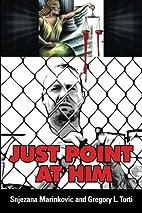 Just Point At Him by Snjezana Marinkovic